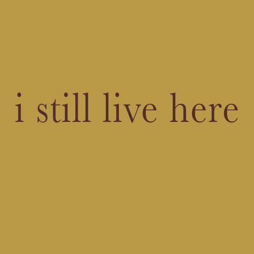 I Still Live Here